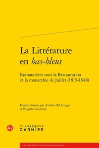 Andrea Del Lungo et Brigitte Louichon - La Littérature en bas-bleus - Romancières sous la Restauration et la monarchie de Juillet (1815-1848).
