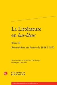 Andrea Del Lungo et Brigitte Louichon - La Littérature en bas-bleus - Tome 2, Romancières en France de 1848 à 1870.