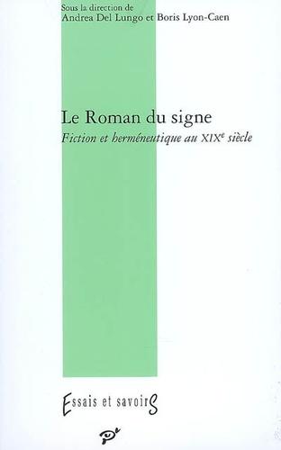 Andrea Del Lungo - Le Roman du signe - Fiction et herméneutique au XIXe siècle.