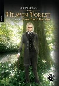 Andréa Deslacs - Heaven Forest 3 : D'une Terre à Une Autre - Heaven Forest 3.