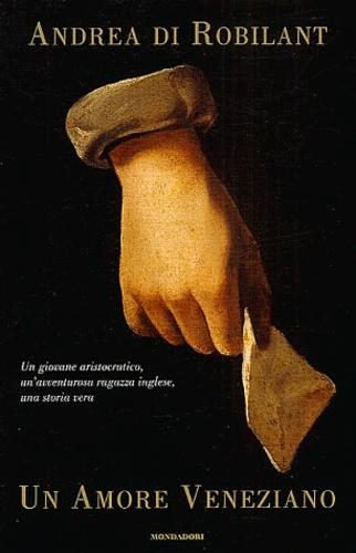 Andrea Di Robilant - Un amore veneziano.