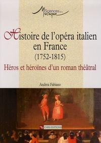 Andrea Fabiano - Histoire de l'opéra italien en France (1752-1815) - Héros et héroïnes d'un roman théâtral.