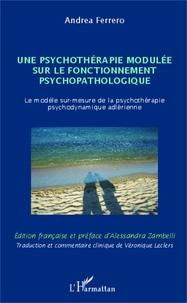 Andrea Ferrero - Une psychothérapie modulée sur le fonctionnement psychopathologique - Le modèle sur-mesure de la psychothérapie psychodynamique adlérienne.
