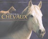 Andréa Fitzpatrick - Le livre d'or des chevaux - L'encyclopédie des chevaux et de l'équitation.