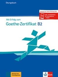 Andrea Frater et Nicole Schäfer - Mit Erfolg zum Goethe-Zertifikat B2 - Ubungsbuch.