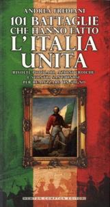 101 battaglie che hanno fatto lItalia unita - Rivolte popolari, azioni eroiche e scontri sanguinosi per realizzare un sogno.pdf