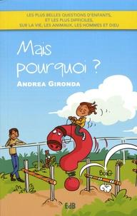 Andrea Gironda - Mais pourquoi ? - Les plus belles questions d'enfants, et les plus difficiles, sur la vie, les animaux, les hommes et Dieu.