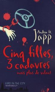 Andrea-H Japp - Cinq filles, trois cadavres mais plus de volant.