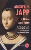 Andrea-H Japp - La Dame sans terre - Les chemins de la bête ; Le souffle de la rose ; Le Sang de grâce ; Le Combat des ombres.