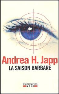 Andrea-H Japp - La saison barbare.