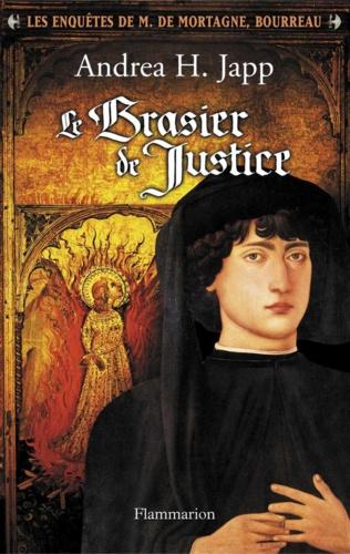 Andrea-H Japp - Le Brasier de Justice - Les enquêtes de M. de Mortagne, bourreau.