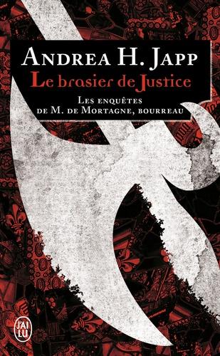 Andrea-H Japp - Les enquêtes de M. de Mortagne, bourreau Tome 1 : Le brasier de justice.
