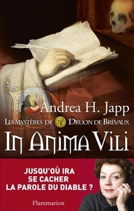 Andrea-H Japp - Les mystères de Druon de Brévaux Tome 4 : In anima vili.