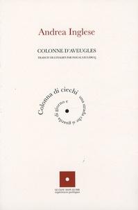 Andrea Inglese - Colonne d'aveugles - Edition bilingue français-italien.