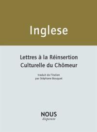Andrea Inglese - Lettres à la réinsertion culturelle du chômeur - Suivi de Mes cahiers de poèmes.