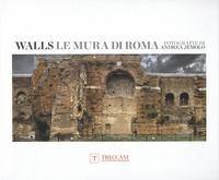 Andrea Jemolo et Claudio Parisi Presicce - Walls, Le Mura di Roma - Fotografia di Andrea Jemolo.