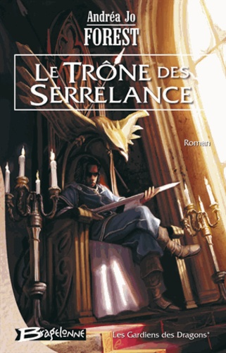 Andréa Jo Forest - Les Gardiens des Dragons Tome 1 : Le Trône de Serrelance.