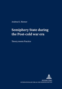 Andrea k. Riemer - Semiperiphery States during the Post-cold War Era - Theory meets Practice.