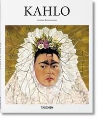 Andrea Kettenmann - Frida Kahlo (1907-1954) - Souffrance et passion.