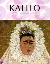 Andrea Kettenmann - Frida Kahlo 1907-1954 - Souffrance et passion.