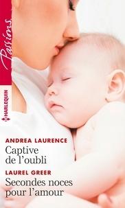 Andrea Laurence et Laurel Greer - Captive de l'oubli - Secondes noces pour l'amour.
