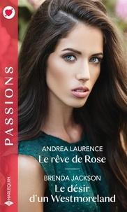Andrea Laurence et Brenda Jackson - Le rêve de Rose ; Le désir d'un Westmoreland.