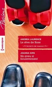 Andrea Laurence et Joanna Sims - Le rêve de Rose - Un aveu si bouleversant.