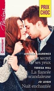 Andrea Laurence et Teresa Hill - Le secret de ses yeux - La fiancée scandaleuse - Nuit enchantée.