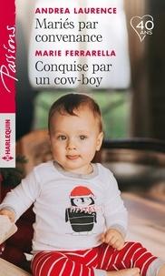 Andrea Laurence et Marie Ferrarella - Mariés par convenance - Conquise par un cow-boy.