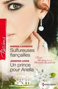 Andrea Laurence et Jennifer Lewis - Sulfureuses fiançailles - Un prince pour Ariella - T3 - Secrets à la Maison Blanche.