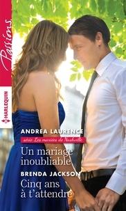 Andrea Laurence et Brenda Jackson - Un mariage inoubliable - Cinq ans à t'attendre.
