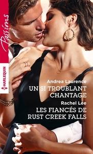 Andrea Laurence et Rachel Lee - Un si troublant chantage - Les fiancés de Rust Creek Falls.