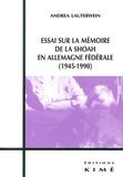 Andréa Lauterwein - Essai sur la mémoire de la Shoah en Allemagne fédérale (1945-1990).