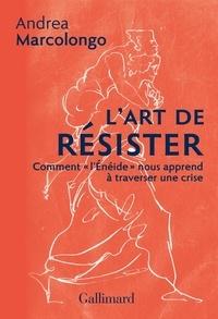 """Andrea Marcolongo - L'art de résister - Comment l'""""Enéide"""" nous apprend à traverser une crise."""