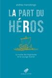 Andrea Marcolongo - La Part du héros - Le mythe des Argonautes ou la force d'aimer.