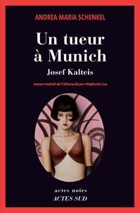 Andrea Maria Schenkel - Un tueur à Munich - Josef Kalteis.