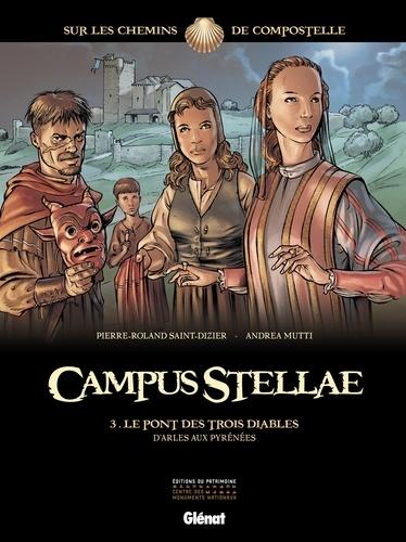 Andrea Mutti et Pierre-Roland Saint-Dizier - Campus Stellae, sur les chemins de Compostelle T03 : Le pont des trois diables.