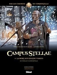 Andrea Mutti et Pierre-Roland Saint-Dizier - Campus Stellae, sur les chemins de Compostelle - Tome 04 - La mort aux quatre visages.