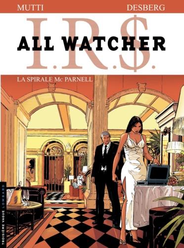 Andrea Mutti et Stephen Desberg - IRS All Watcher Tome 4 : La spirale Mc Parnell.