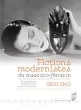 Andrea Oberhuber et Alexandra Arvisais - Fictions modernistes du masculin-féminin (1900-1940).