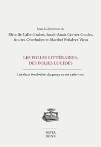 Andrea Oberhuber et Mireille Calle-Gruber - Les folles littéraires, des folies lucides - Les états borderline du genre et ses créations.