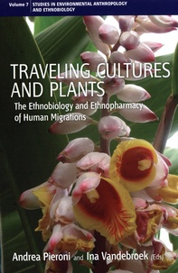 Andrea Pieroni et Ina Vanderbroek - Traveling Cultures and Plants - The Ethnobiology and Ethnopharmacy of Human Migrations.