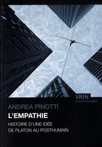 Andrea Pinotti - L'empathie - Histoire d'une idée de Platon au posthumain.