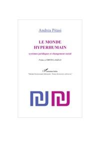 Andrea Pittasi - Le monde hyperhumain - Systèmes juridiques et changement social.