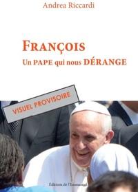 Andrea Riccardi - François, un pape qui nous dérange.