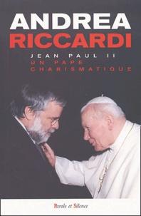Andrea Riccardi - Jean Paul II - Un pape charismatique.