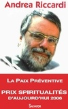 Andrea Riccardi - La paix préventive - Raisons d'espérer dans un monde de conflits.