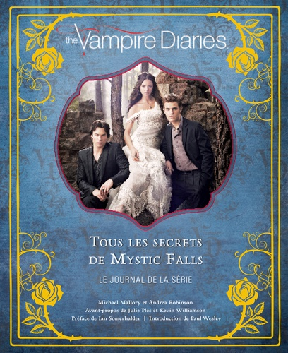 The Vampire Diaries. Tous les secrets de Mystic Falls - Le journal de la série