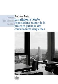 Andrea Rota - La religion à l'école - Négociations autours de la présence publique des communautés religieuses.