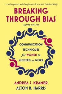 Andrea S. Kramer et Alton B. Harris - Breaking Through Bias - Communication Techniques for Women to Succeed at Work.